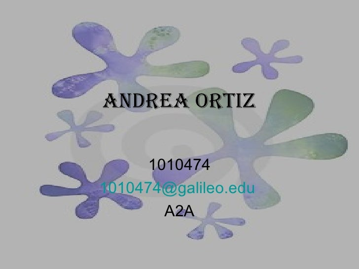 Andrea Ortiz 1010474 [email_address]   A2A