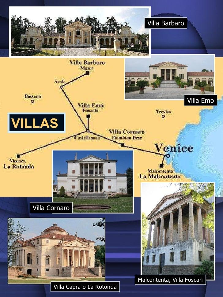 Villa Emo Malcontenta, Villa Foscari Villa Barbaro Villa Cornaro Villa Capra o La Rotonda VILLAS