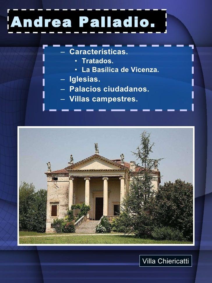 Andrea Palladio.   <ul><ul><li>Características. </li></ul></ul><ul><ul><ul><li>Tratados. </li></ul></ul></ul><ul><ul><ul><...