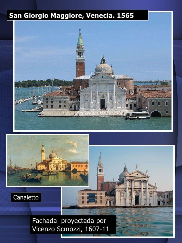 San Giorgio Maggiore, Venecia. 1565 Canaletto Fachada  proyectada por Vicenzo Scmozzi, 1607-11