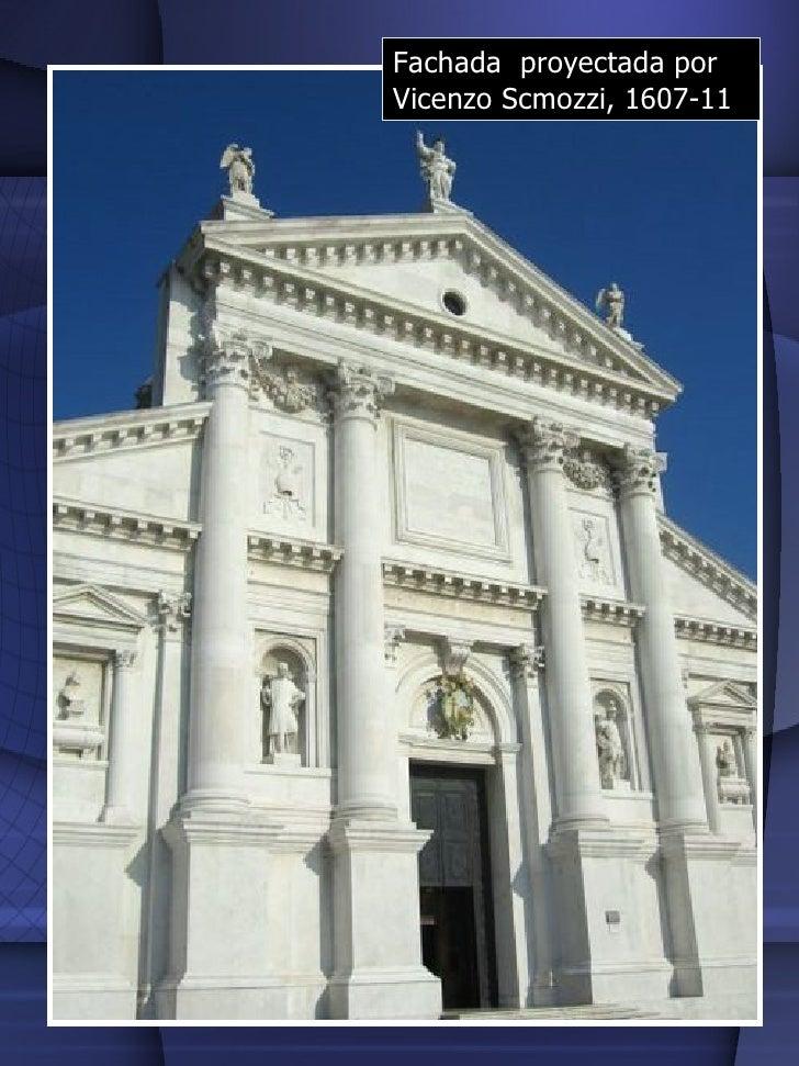 Fachada  proyectada por Vicenzo Scmozzi, 1607-11