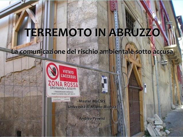TERREMOTO IN ABRUZZOTERREMOTO IN ABRUZZO La comunicazione del rischio ambientale sotto accusaLa comunicazione del rischio ...