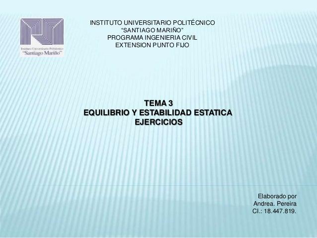 "INSTITUTO UNIVERSITARIO POLITÉCNICO  ""SANTIAGO MARIÑO""  PROGRAMA INGENIERIA CIVIL  EXTENSION PUNTO FIJO  TEMA 3  EQUILIBRI..."