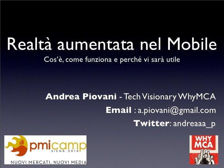 Realtà aumentata nel Mobile     Cos'è, come funziona e perché vi sarà utile        Andrea Piovani - Tech Visionary WhyMCA ...