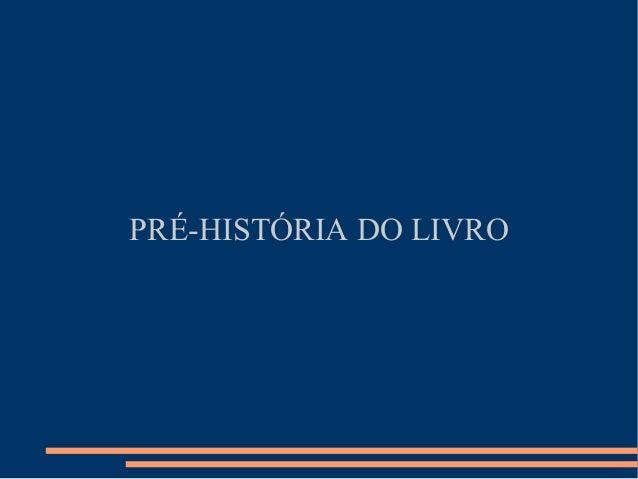 PRÉ-HISTÓRIA DO LIVRO