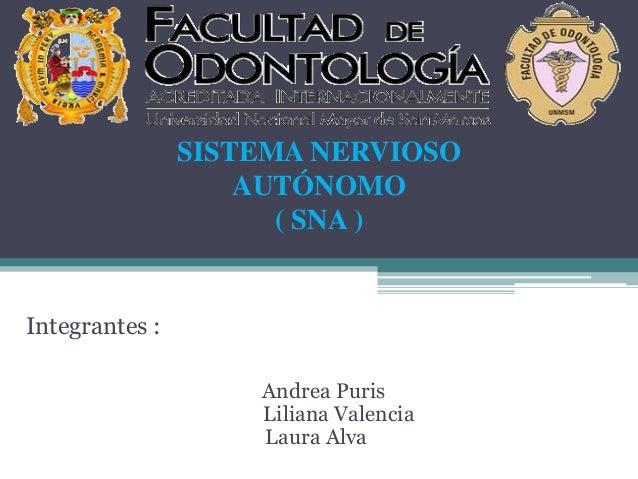 Integrantes :Andrea PurisLiliana ValenciaLaura AlvaSISTEMA NERVIOSOAUTÓNOMO( SNA )
