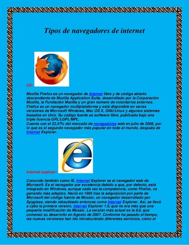 Tipos de navegadores de internetOX:Mozilla Firefox es un navegador de Internet libre y de código abiertodescendiente de Mo...