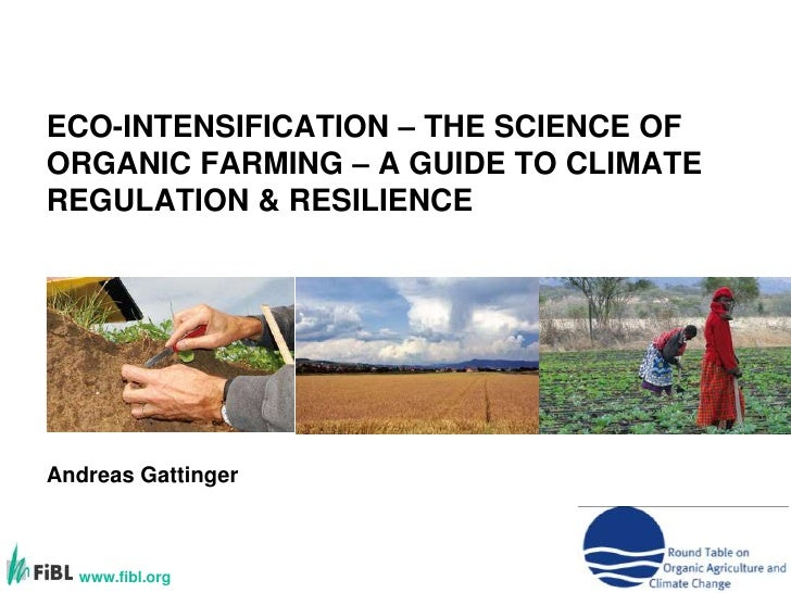 ECO-INTENSIFICATION – THE SCIENCE OF ORGANIC FARMING – A GUIDE TO CLIMATE REGULATION & RESILIENCE<br />Andreas Gattinger<b...