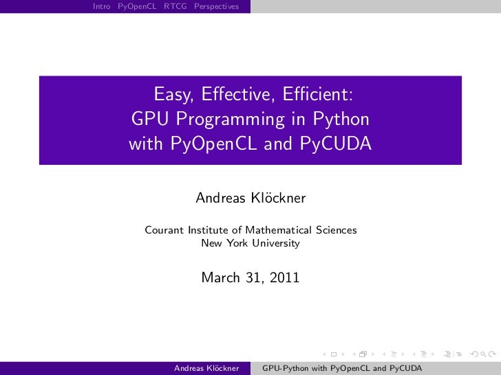 Intro PyOpenCL RTCG Perspectives          Easy, Effective, Efficient:       GPU Programming in Python       with PyOpenCL and...