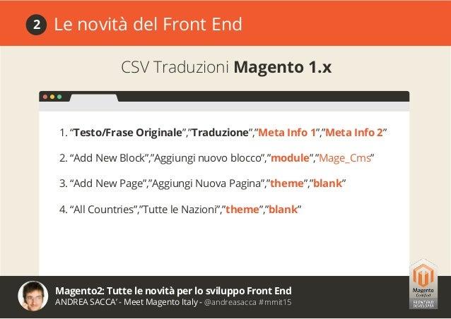 Magento2: Tutte le novità per lo sviluppo Front End ANDREA SACCA' - Meet Magento Italy - @andreasacca #mmit15 Creare un Te...