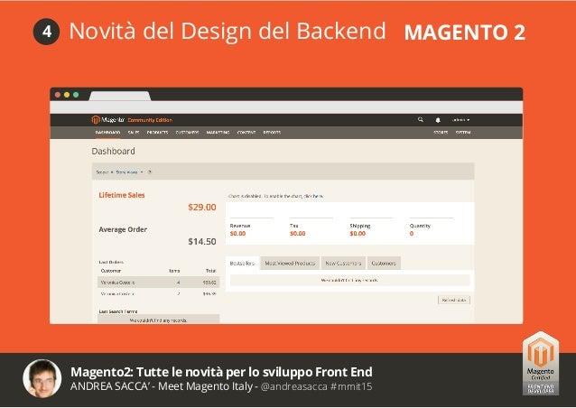 Magento2: Tutte le novità per lo sviluppo Front End ANDREA SACCA' - Meet Magento Italy - @andreasacca #mmit15 Risorse util...