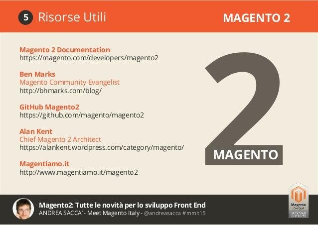 Magento2: Tutte le novità per lo sviluppo Front End ANDREA SACCA' - Meet Magento Italy - @andreasacca #mmit15 GRAZIE.DOMAN...