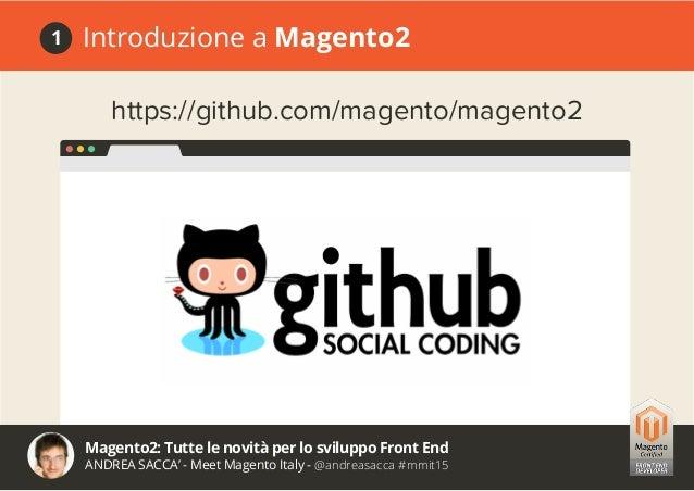 Magento2: Tutte le novità per lo sviluppo Front End ANDREA SACCA' - Meet Magento Italy - @andreasacca #mmit15 Introduzione...