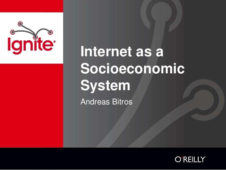 Internet as aSocioeconomicSystemAndreas Bitros