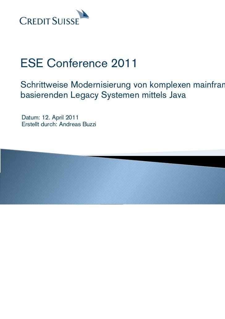 ESE Conference 2011Schrittweise Modernisierung von komplexen mainframe-basierenden Legacy Systemen mittels JavaDatum: 12. ...