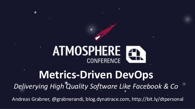 Metrics-Driven DevOps Deliverying High Quality Software Like Facebook & Co Andreas Grabner, @grabnerandi, blog.dynatrace.c...