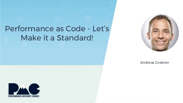 Performance as Code - Let's Make it a Standard! Andreas Grabner
