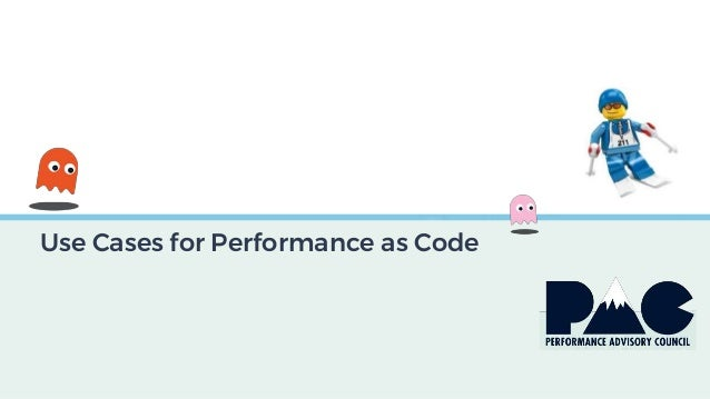 Use Cases for Performance as Code