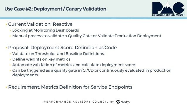 Use Case #2: Deployment / Canary Validation • Current Validation: Reactive • Looking at Monitoring Dashboards • Manual pro...