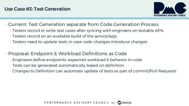 Use Case #3: Test Generation • Current: Test Generation separate from Code Generation Process • Testers record or write te...