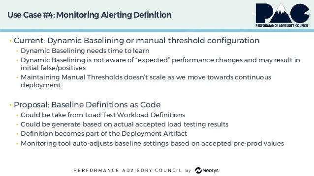 Use Case #4: MonitoringAlertingDefinition • Current: Dynamic Baselining or manual threshold configuration • Dynamic Baseli...