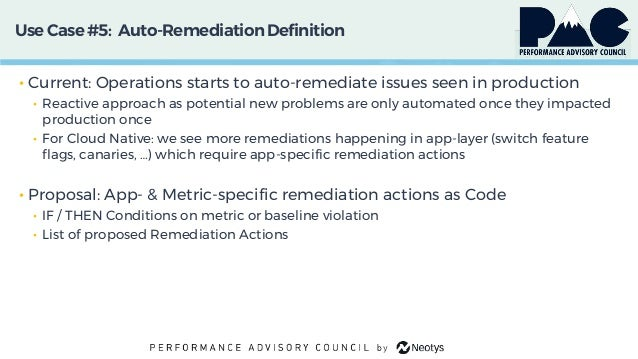 Use Case #5: Auto-RemediationDefinition • Current: Operations starts to auto-remediate issues seen in production • Reactiv...