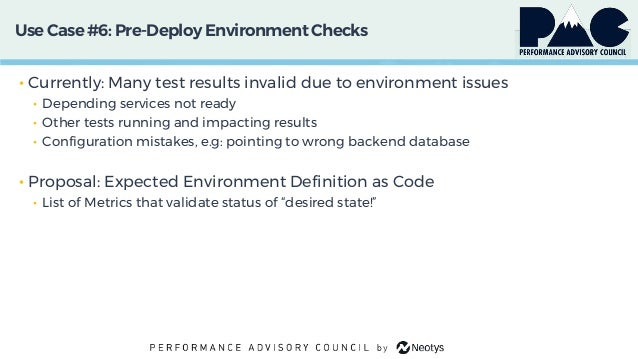 Use Case #6: Pre-Deploy Environment Checks • Currently: Many test results invalid due to environment issues • Depending se...