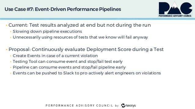 Use Case #7: Event-DrivenPerformancePipelines • Current: Test results analyzed at end but not during the run • Slowing dow...