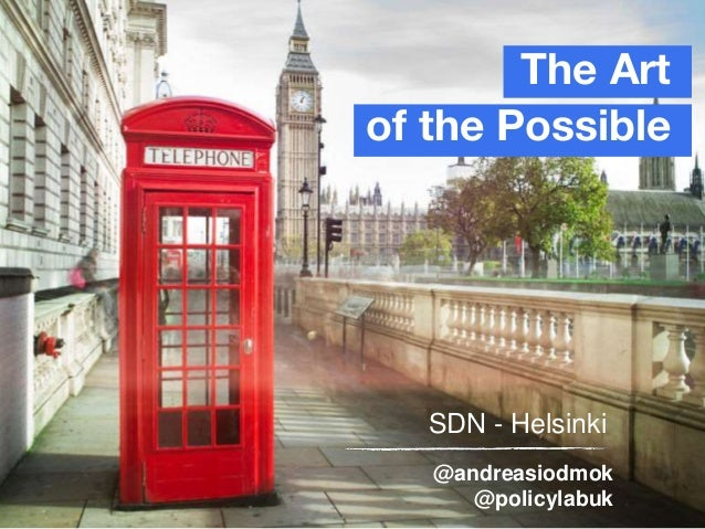 The Art of the Possible SDN - Helsinki @andreasiodmok @policylabuk