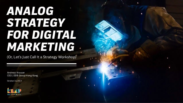 ANALOG STRATEGY FOR DIGITAL MARKETING Andreas Krasser CEO | DDB Group Hong Kong October 16, 2019 (Or, Let's Just Call It a...