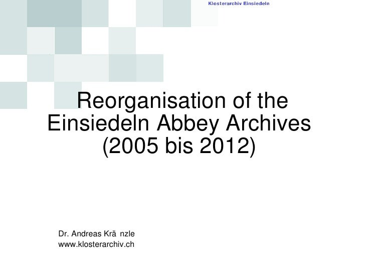 Reorganisation of the Einsiedeln Abbey Archives  (2005 bis 2012)  Dr. Andreas Kränzle www.klosterarchiv.ch