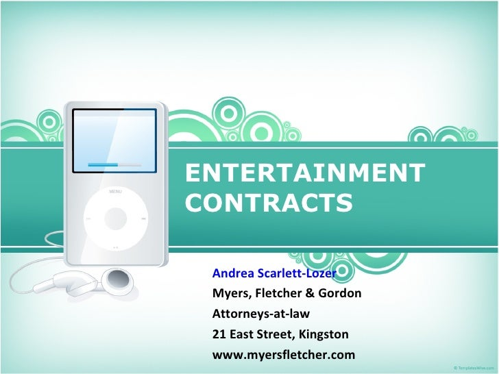 ENTERTAINMENT CONTRACTS Andrea Scarlett-Lozer Myers, Fletcher & Gordon Attorneys-at-law 21 East Street, Kingston www.myers...