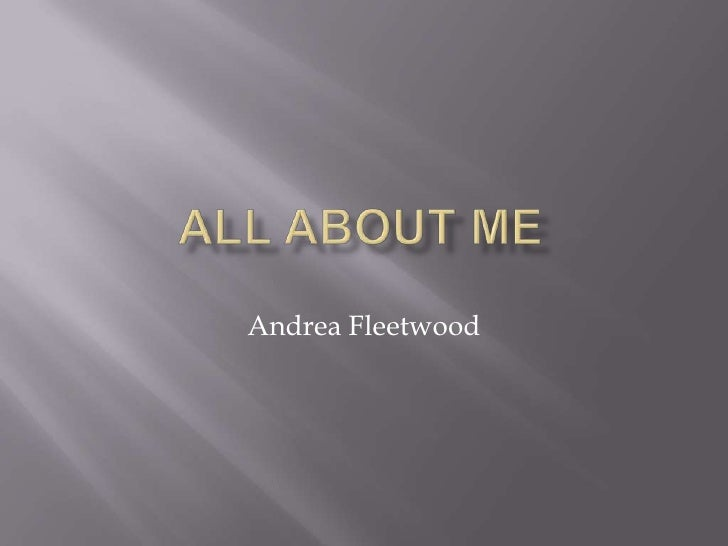 All About me<br />Andrea Fleetwood<br />