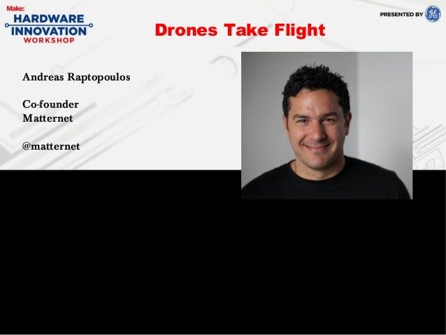 Andreas RaptopoulosCo-founderMatternet@matternetDrones Take Flight