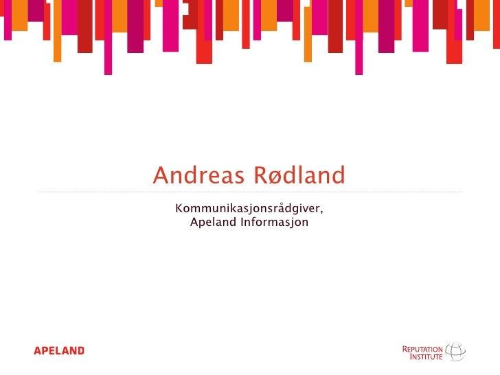 Andreas Rødland  Kommunikasjonsrådgiver,    Apeland Informasjon