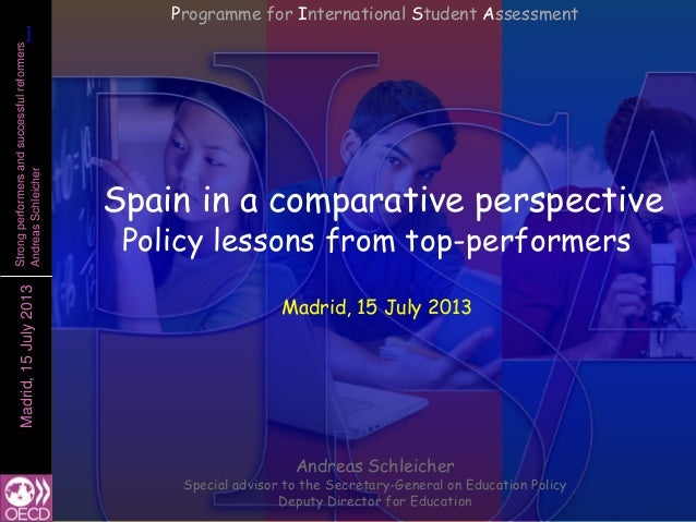 11Madrid,15July2013Strongperformersandsuccessfulreformers AndreasSchleicher Spain in a comparative perspective Policy less...