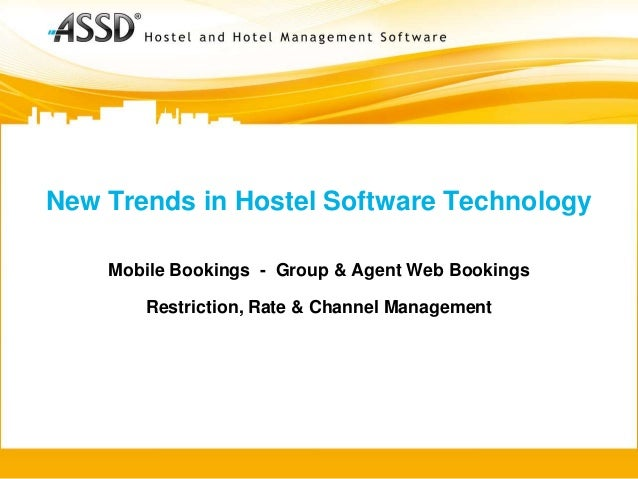 New Trends in Hostel Software Technology    Mobile Bookings - Group & Agent Web Bookings       Restriction, Rate & Channel...