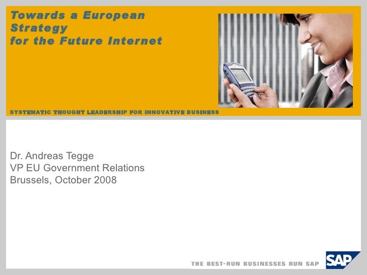 Towards a European Strategy  for the Future Internet Dr. Andreas Tegge VP EU Government Relations Brussels, October 2008
