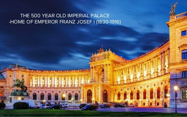 THE 500 YEAR OLD IMPERIAL PALACE -HOME OF EMPEROR FRANZ JOSEF I (1830-1916)