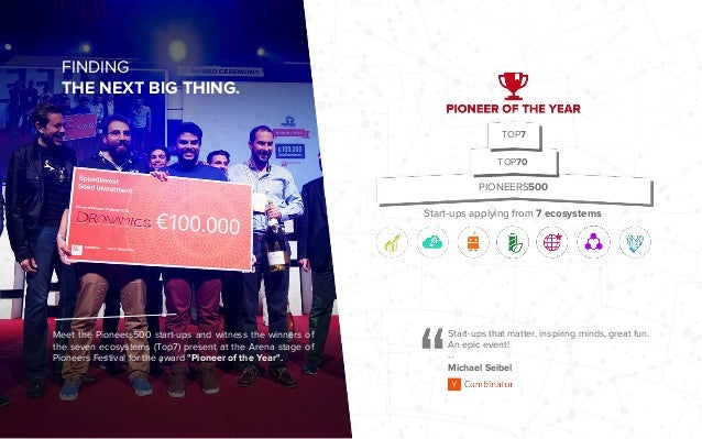 FINDING THE NEXT BIG THING. Meet the Pioneers500 start-ups and witness the winners of the seven ecosystems (Top7) present ...