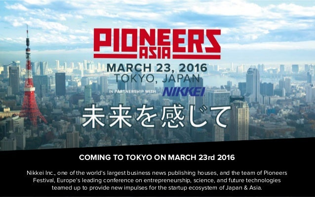 COMING TO TOKYO ON MARCH 23rd 2016 Nikkei Inc., one of the world's largest business news publishing houses, and the team o...