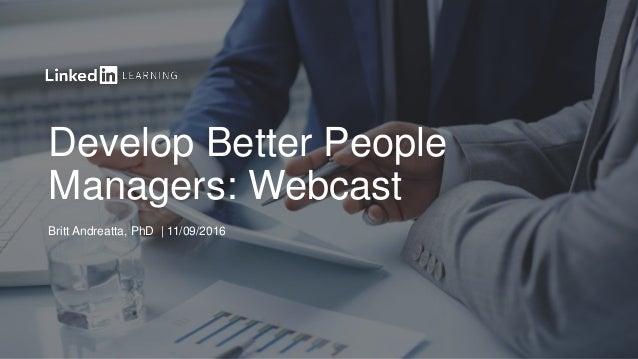 Develop Better People Managers: Webcast Britt Andreatta, PhD | 11/09/2016