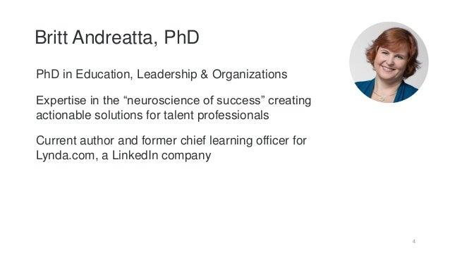 "Britt Andreatta, PhD 4 PhD in Education, Leadership & Organizations Expertise in the ""neuroscience of success"" creating ac..."