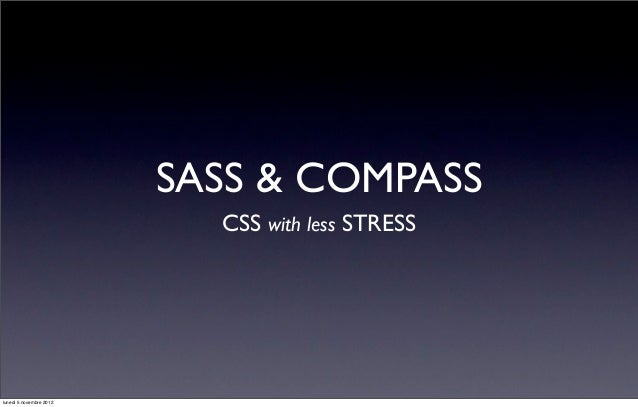 SASS & COMPASS                           CSS with less STRESSlunedì 5 novembre 2012