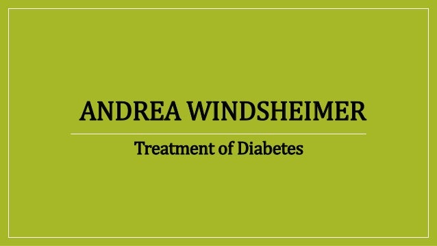 ANDREA WINDSHEIMER Treatment of Diabetes