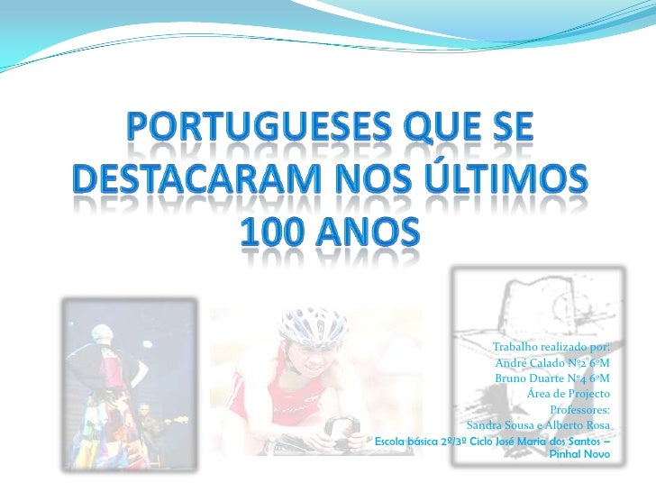 Portugueses que se destacaram nos últimos 100 anos<br />Trabalho realizado por:<br />André Calado Nº2 6ºM<br />Bruno Duart...
