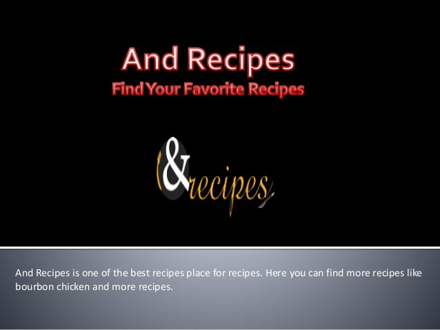 And Recipes is one of the best recipes place for recipes. Here you can find more recipes like bourbon chicken and more rec...