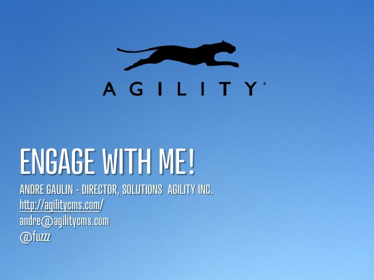 ENGAGE WITH ME!ANDRE GAULIN - DIRECTOR, SOLUTIONS AGILITY INC.h p://agilitycms.com/andre@agilitycms.com@fuzzz