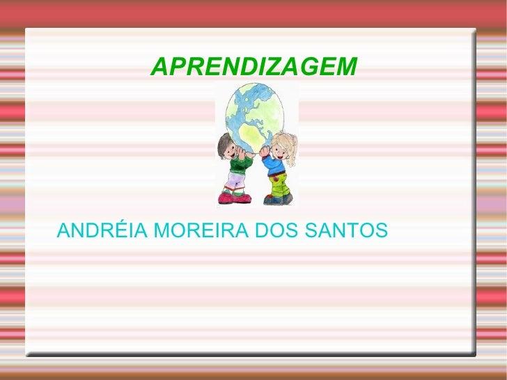 APRENDIZAGEM     ANDRÉIA MOREIRA DOS SANTOS