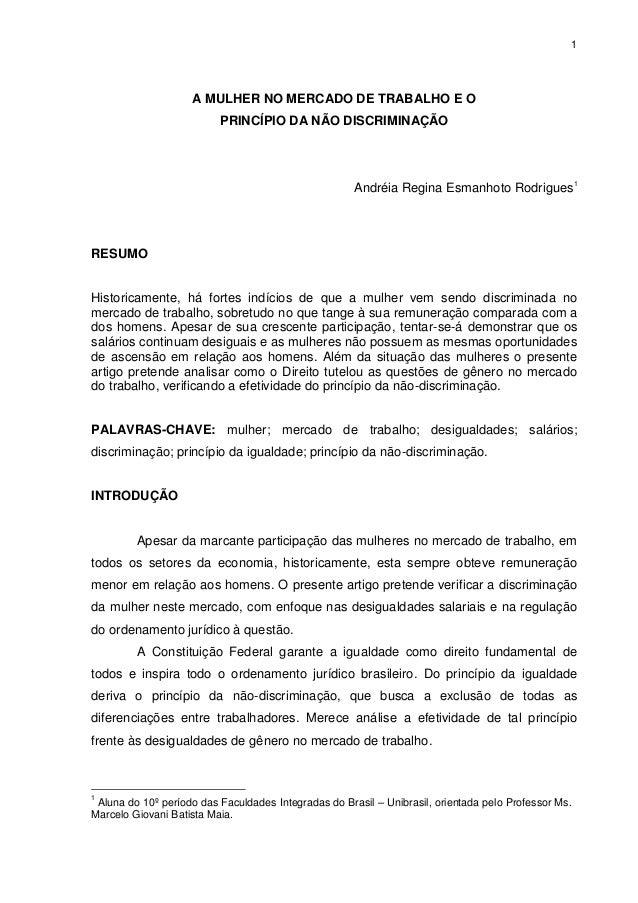 1 A MULHER NO MERCADO DE TRABALHO E O PRINCÍPIO DA NÃO DISCRIMINAÇÃO Andréia Regina Esmanhoto Rodrigues1 RESUMO Historicam...